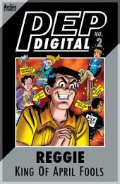 Pep Digital Vol. 002: Reggie: King of April Fools