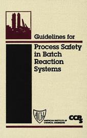 Guidelines for Process Safety in Batch Reaction Systems