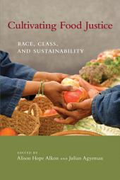 Cultivating Food Justice: Race, Class, and Sustainability