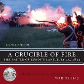 A Crucible of Fire: The Battle of Lundy's Lane, July 25, 1814
