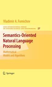 Semantics-Oriented Natural Language Processing: Mathematical Models and Algorithms