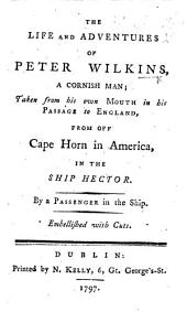 The Life and Adventures of Peter Wilkins, a Cornish Man; Taken from His Own Mouth in His Passage to England from Off Cape Horn in America, in the Ship Hector. By a Passenger in the Ship. Embellished with Cuts. [By R. Paltock.]