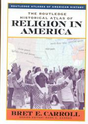The Routledge Historical Atlas Of Religion In America Book PDF