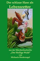 """Der schlaue Hase als Lebensretter: Aus der Märchenbuchreihe """"Der Heilige Wald"""