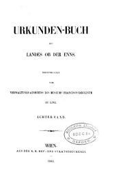 Urkunden-Buch des Landes ob der Enns, herausg. vom Verwaltungs-Ausschuss des museum Francisco-Carolinum zu Linz: Volume 8
