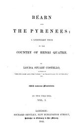 Béarn and the Pyrenees: A Legendary Tour to the Country of Henri Quatre : in 2 Vol, Volume 1
