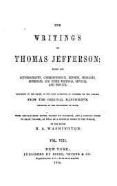 The Writings of Thomas Jefferson: Inaugural addresses and messages. Replies to public addresses. Indian addresses. Miscellaneous: 1. Notes on Virginia; 2. Biographical sketches of distinguished men; 3. The batture of New Orleans