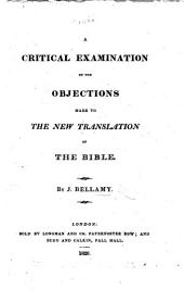 A Critical Examination of the Objections made [by H. J. Todd and others] to the New Translation [by the author] of the Bible