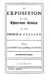 An Exposition of the Thirty-nine Articles of the Church of England. Written by Gilbert Bishop of Sarum