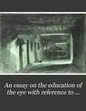 An Essay on the Education of the Eye, with Reference to Painting