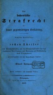 Das bayerische Strafrecht in seiner gegenwärtigen Gestalung: Nach der Artikelfolge des ersten Theiles des Strafgesetzbuches aus den Strafgesetzen und den dazu ergangenen Verordnungen und Rescripten, mit Beilbhaltung ihres