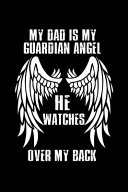 My Dad is My Guardian Angel, He Watches Over My Back!
