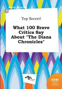 Top Secret! What 100 Brave Critics Say about the Diana Chronicles