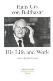 Hans Urs Von Balthasar: His Life and Work