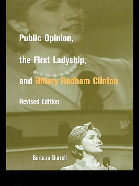 Download Public Opinion  the First Ladyship  and Hillary Rodham Clinton Book
