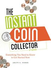 The Instant Coin Collector: Everything You Need to Know to Get Started Now, Edition 2