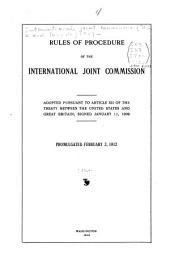 Rules of Procedure of the International Joint Commission: Adopted Pursuant to Article XII of the Treaty Between the United States and Great Britain, Signed January 11, 1909. Promulgated February 2, 1912