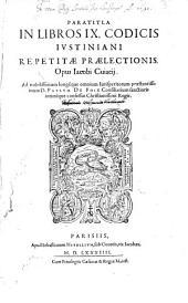 Paratitla In Libros IX. Codicis Ivstiniani ...