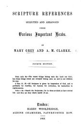 Scripture References, selected and arranged under various important heads. By Mary Grey and A. M. Clarke. Fourth edition