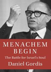 Menachem Begin: The Battle for Israel's Soul
