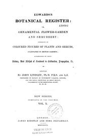 Edwards's Botanical Register Or, Ornamental Flower-garden and Shrubbery, Consisting of Coloured Figures of Plants and Shrubs, Cultivated in British Gardens: Accompanied by Their History, Best Method of Treatment in Cultivation, Propagation, &c