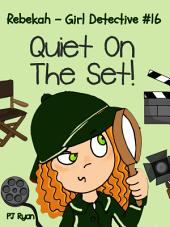 Rebekah - Girl Detective #16: Quiet On The Set!