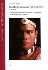 Ritual Performances as Authenticating Practices: Cultural Representations of Taiwan's Aborigines in Times of Political Change