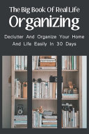 The Big Book Of Real Life Organizing