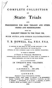 A complete collection of state trials and proceedings for high treason and other crimes and misdemeanors from the earliest period to the year 1783, with notes and other illustrations: Volume 6
