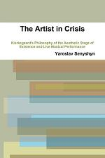The Artist in Crisis: Kierkegaard'S Philosophy of the Aesthetic Stage of Existence and Live Musical Performance