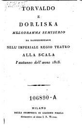 Torvaldo e Dorliska: melodramma semiserio : da rappresentarsi nell'imperiale regio teatro alla Scala l'autunno dell'anno 1818
