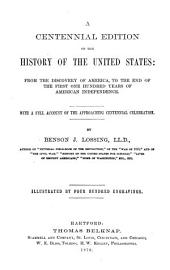 A Centennial Edition of the History of the United States: From the Discovery of America, to the End of the First One Hundred Years of American Independence. With a Full Account of the Approaching Centennial Celebration