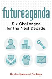 Future Agenda: Six Challenges for the Next Decade