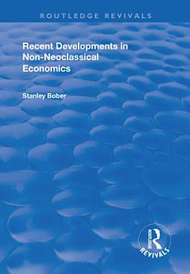 Recent Developments in Non neoclassical Economics