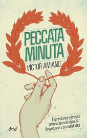 Peccata minuta: Expresiones y frases latinas para el siglo XXI. Origen, uso y curiosidades