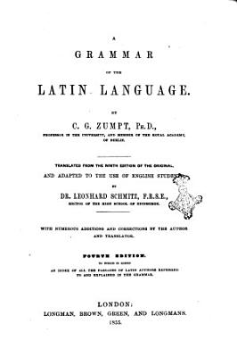 A Grammar of the Latin Language by C  G  Zumpt  Ph D