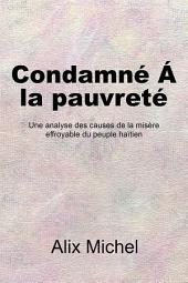 Condamne ́ Á La Pauvreté: Une Analyse Des Causes De La Misère Effroyable Du Peuple Haïtien