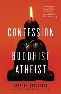 Confession of a Buddhist Atheist Book