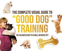 The Complete Visual Guide to  Good Dog  Training PDF