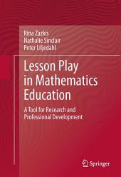 Lesson Play in Mathematics Education:: A Tool for Research and Professional Development