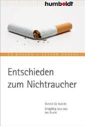 Entschieden zum Nichtraucher: Schritt für Schritt. Endgültig raus aus der Sucht