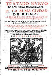 Tratado Nvevo De Las Cosas Maravillosas De La Alma Civdad De Roma: Adornado De Mvchas Figvras, Y En el se va discurriendo de trezientas, y mas Iglesias