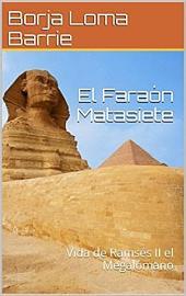 El Faraón Matasiete: Vida de Ramsés II el Megalómano