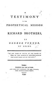 A Testimony to the prophetical Mission of Richard Brothers