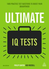 Ultimate IQ Tests: 1000 Practice Test Questions to Boost Your Brainpower, Edition 3