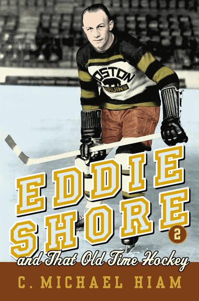 Download Eddie Shore and that Old Time Hockey Book