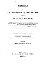 Memoirs of Sir Benjamin Rudyerd, Knt: Containing His Speeches and Poems; to which are Added the Letters of His Great-great-grandson Benjamin Rudyerd, Esq