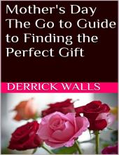 Mother's Day: The Go to Guide to Finding the Perfect Gift