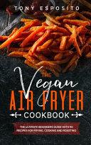 The Vegan Air Fryer Cookbook