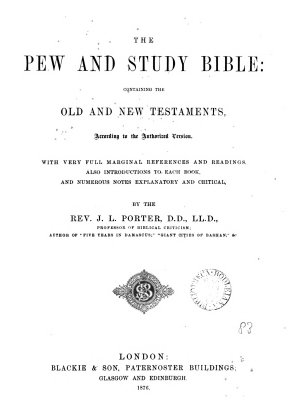 The pew and study Bible  with notes by J L  Porter